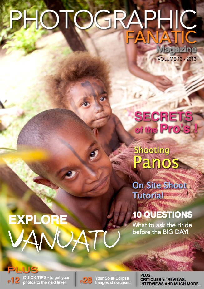 Issue 13 FREE Online Photographic Fanatic Magazine - discover secrets of the Pro's, On Site Shoot Tutorial, Explore Vanuatu and questions to ask the bride.