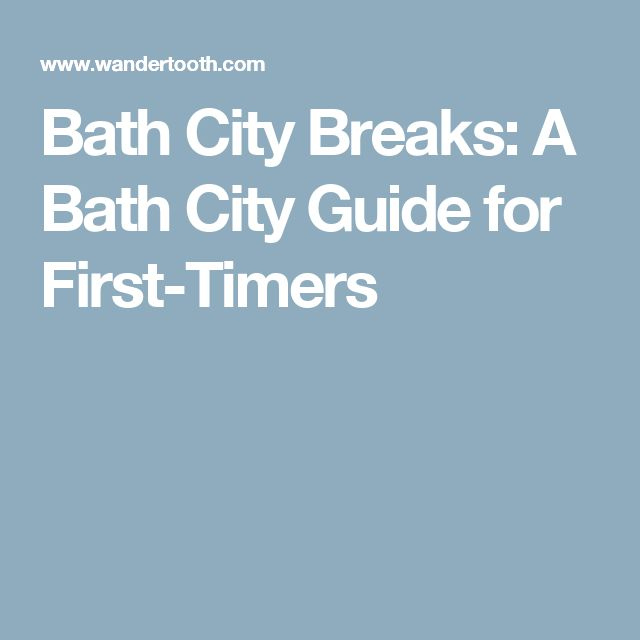 Bath City Breaks: A Bath City Guide for First-Timers