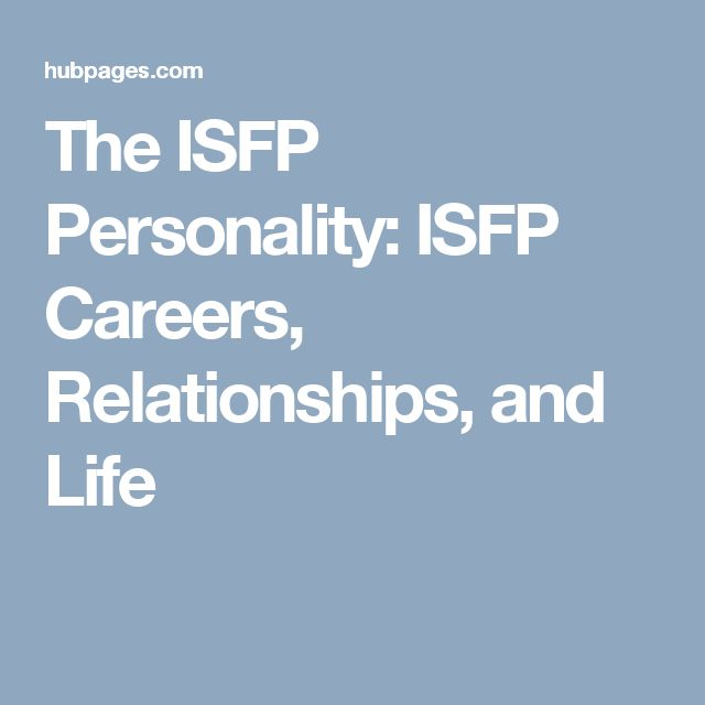 The ISFP Personality: ISFP Careers, Relationships, and Life