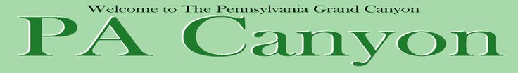 PAcanyon.com is a Guide to The Pennsylvania Grand Canyon,   Wellsboro PA, and Tioga County PA