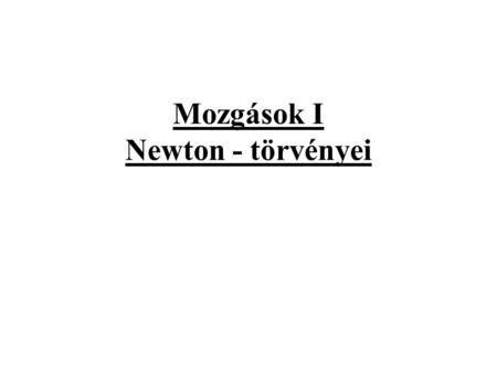 Mozgások I Newton - törvényei>