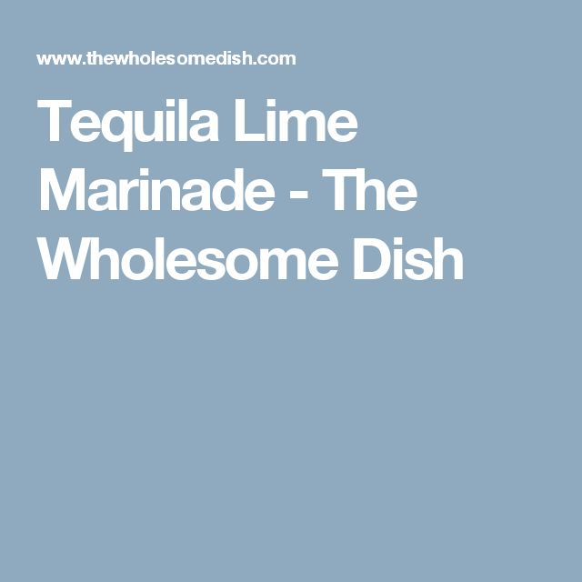 Tequila Lime Marinade - The Wholesome Dish