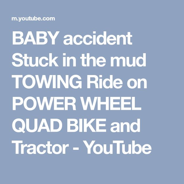BABY accident Stuck in the mud TOWING Ride on POWER WHEEL QUAD BIKE and Tractor - YouTube