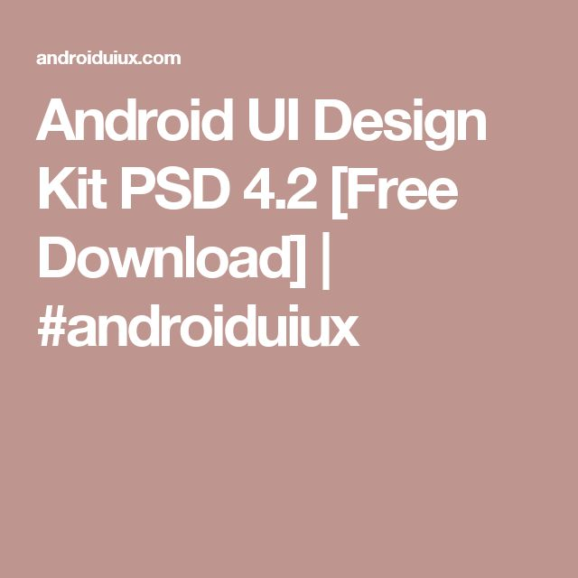 Android UI Design Kit PSD 4.2 [Free Download] | #androiduiux