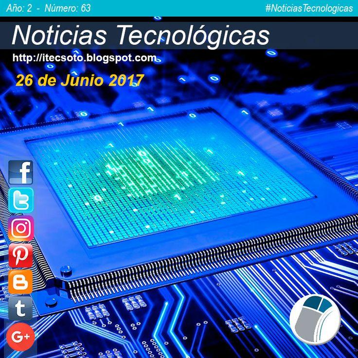 Edición Semanal Nº 63, Año 2 - Noticias Tecnológicas al 26 de Junio de 2017...    #FelizLunes #itecsoto #facebook #twitter #instagram #pinterest #google+ #blogger  #tumblr #NoticiasTecnologicas