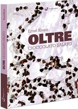 """""""Oltre. Cioccolato salato"""" di Ernst Knam è il nuovo libro disponibile nel nostro shop online."""