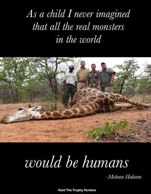 Ffs really? Hunting is just so damn stupid. Poor innocent giraffe :( and those fuckers have the nerve to pose and smile for a picture...sickening