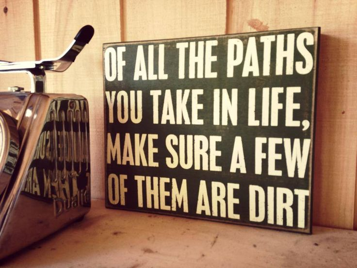 """Somemotorcycle wisdom for your Monday, """"Of all the paths you take in life, make sure a few of them are dirt."""" It's nice t..."""
