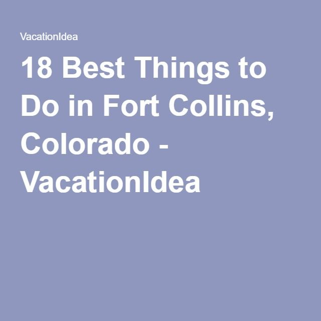 18 Best Things to Do in Fort Collins, Colorado - VacationIdea