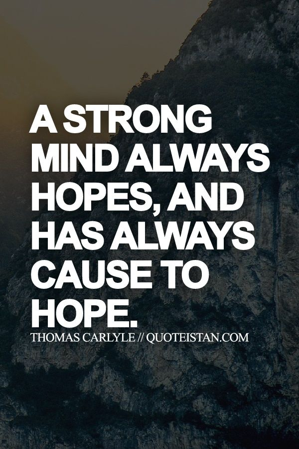 A strong #mind always hopes and has always cause to #hope. http://www.quoteistan.com/2015/10/a-strong-mind-always-hopes-and-has.html