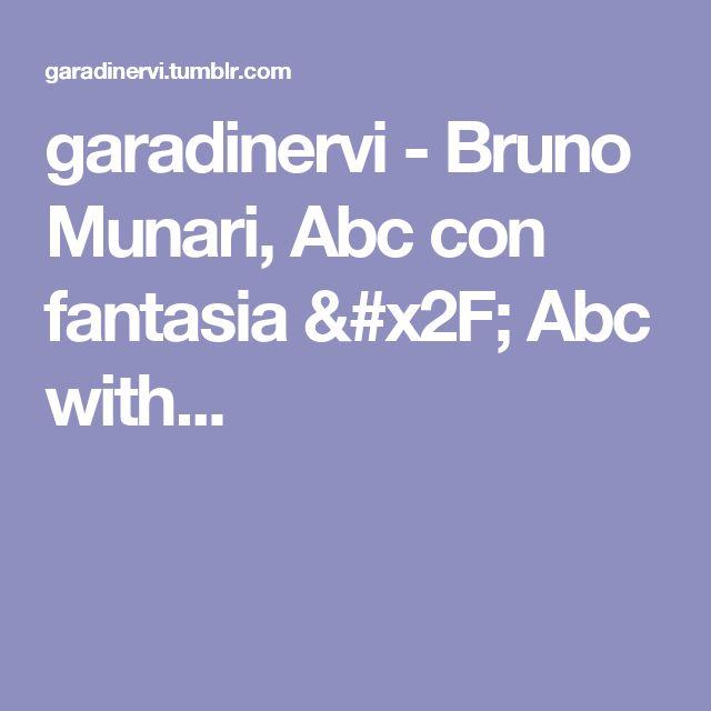 garadinervi - Bruno Munari, Abc con fantasia / Abc with...