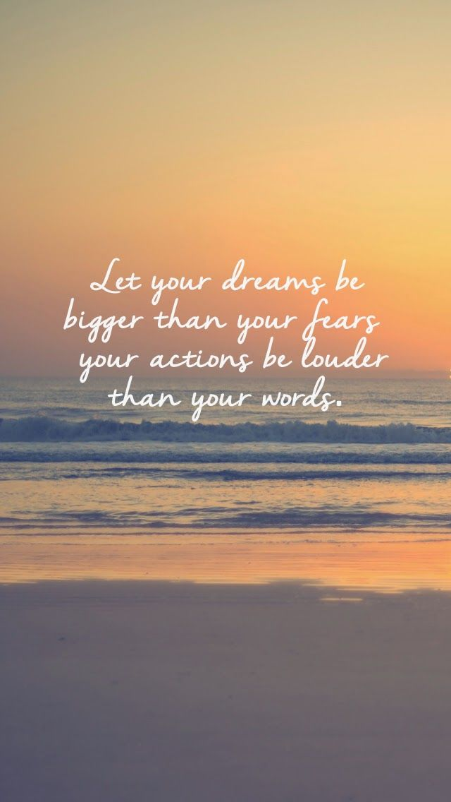"Free inspirational iPhone wallpapers. ""Let your dreams be bigger than your fears and your actions be louder than your words."""