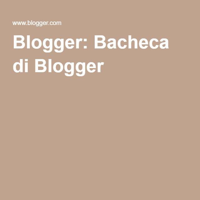 Blogger: Bacheca di Blogger
