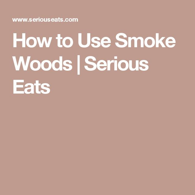 How to Use Smoke Woods   Serious Eats