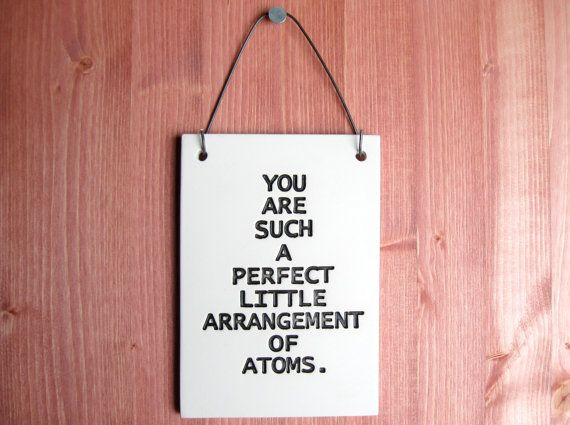 You Are Such A Perfect Arrangement Of Atoms - 268 - Ceramic Art Plaque Love Quote Saying - Home Decor Wall Hanging Art - Nerdy Geeky Science on Etsy, $22.00