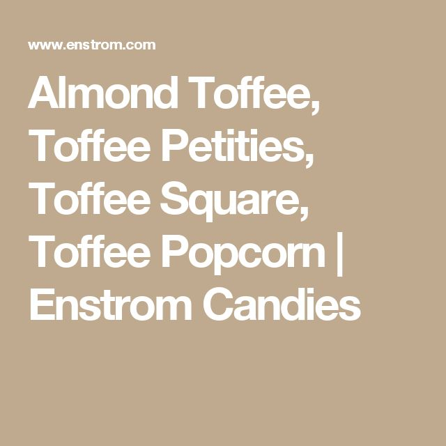 Almond Toffee, Toffee Petities, Toffee Square, Toffee Popcorn | Enstrom Candies