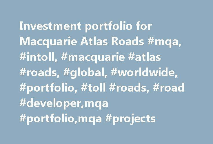 Investment portfolio for Macquarie Atlas Roads #mqa, #intoll, #macquarie #atlas #roads, #global, #worldwide, #portfolio, #toll #roads, #road #developer,mqa #portfolio,mqa #projects http://invest.remmont.com/investment-portfolio-for-macquarie-atlas-roads-mqa-intoll-macquarie-atlas-roads-global-worldwide-portfolio-toll-roads-road-developermqa-portfoliomqa-projects-2/  Investment portfolio Simplified description. For Dulles Greenway, tolls are scheduled to revert to Virginia State Corporation…