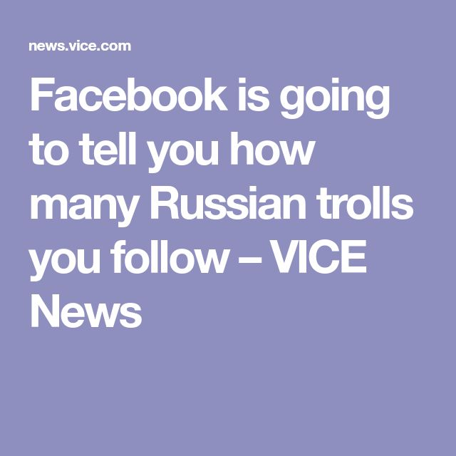 Facebook is going to tell you how many Russian trolls you follow – VICE News