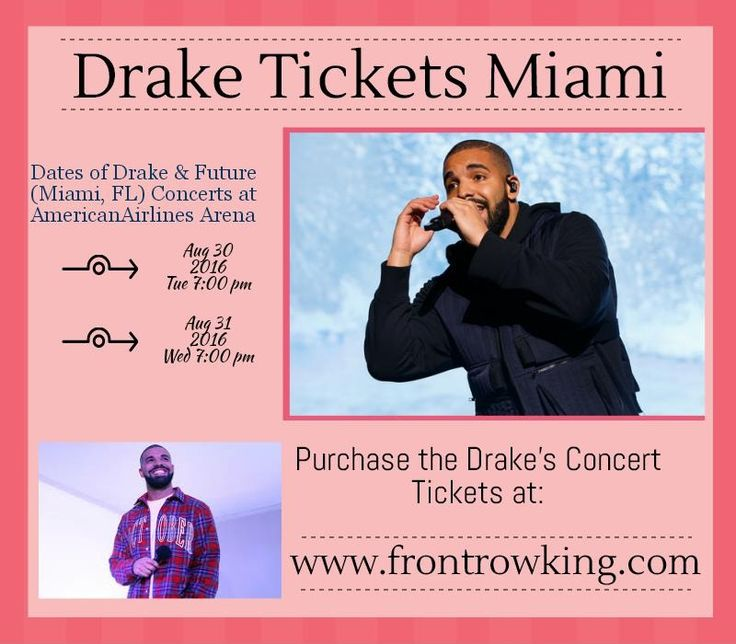 For more info only log on:  http://www.frontrowking.com/drake-tickets/drake-miami-concert-tickets.html