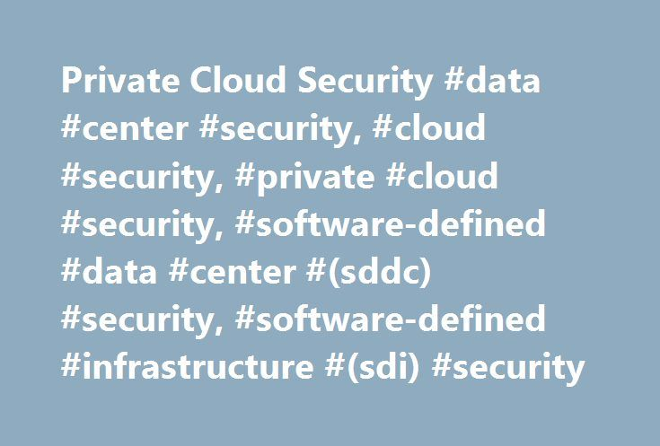 Private Cloud Security #data #center #security, #cloud #security, #private #cloud #security, #software-defined #data #center #(sddc) #security, #software-defined #infrastructure #(sdi) #security http://long-beach.nef2.com/private-cloud-security-data-center-security-cloud-security-private-cloud-security-software-defined-data-center-sddc-security-software-defined-infrastructure-sdi-security/  # Private Cloud Security The march toward the cloud continues at a rapid pace is your security keeping…