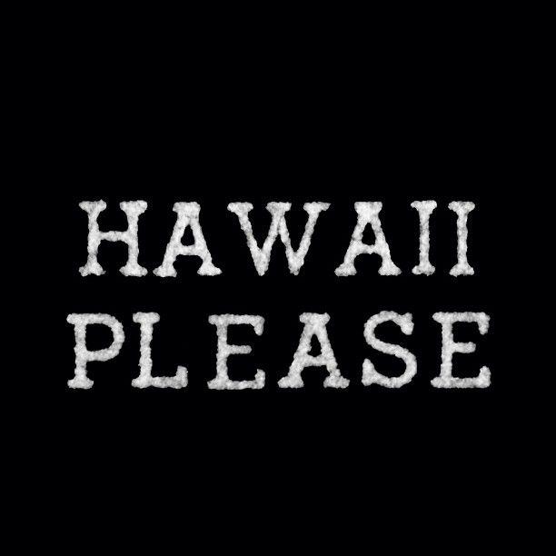 Hawaii Please