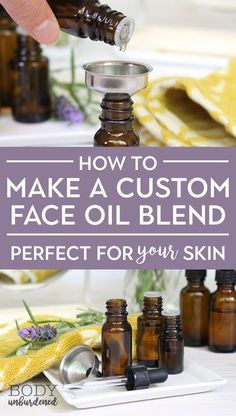 How to Make A Custom Face Oil Blend (perfect for YOUR unique skin!)