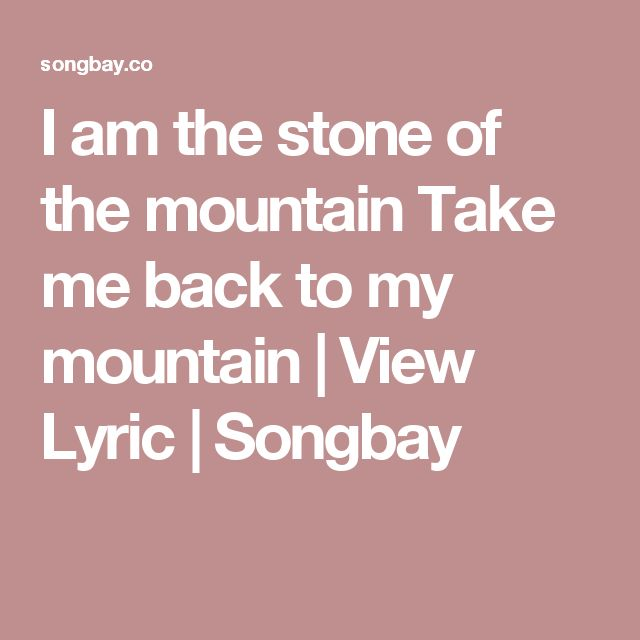 I am the stone of the mountain      Take me back to my mountain | View Lyric | Songbay