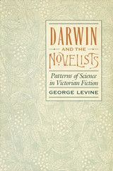 DARWIN AND THE NOVELISTS: PATTERNS OF SCIENCE IN VICTORIAN FICTION~George Levine~Harvard University Press~1988