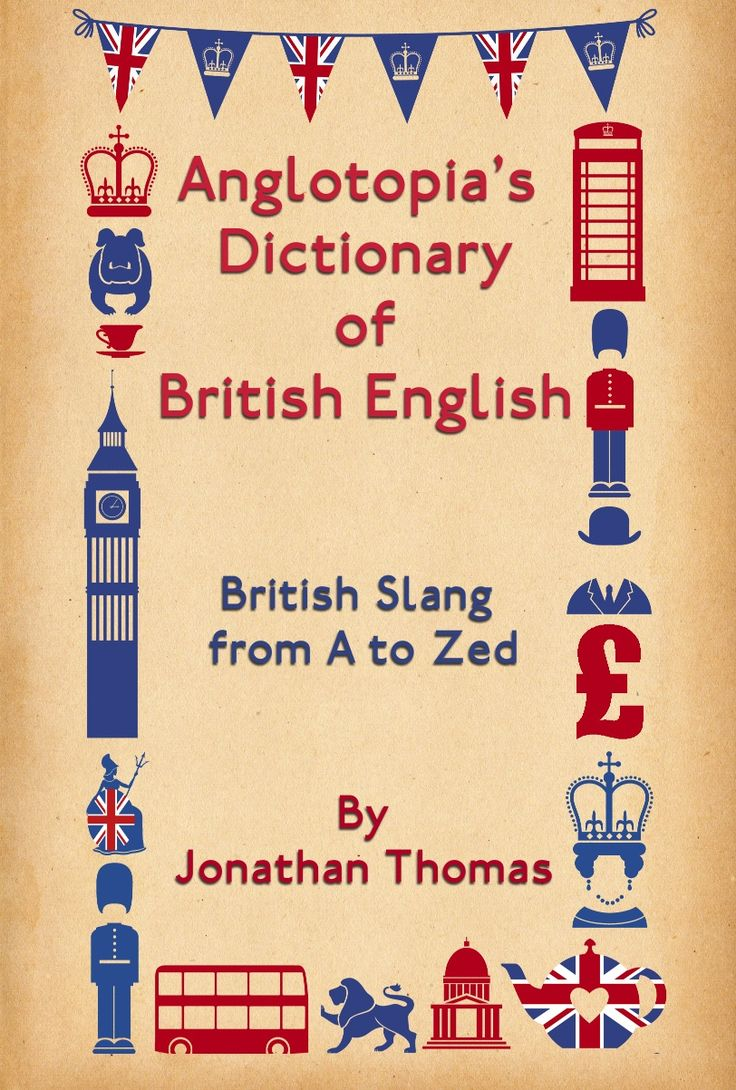 Anglotopia s dictionary of british english british slang from a to zed