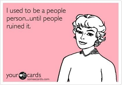 LMAO! I'm still a people person, but it does get harder and harder to be one. I love everyone until you hurt my heart :)