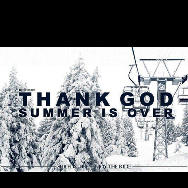 Thank god summer is over love to ski pinterest for Schnee zitate