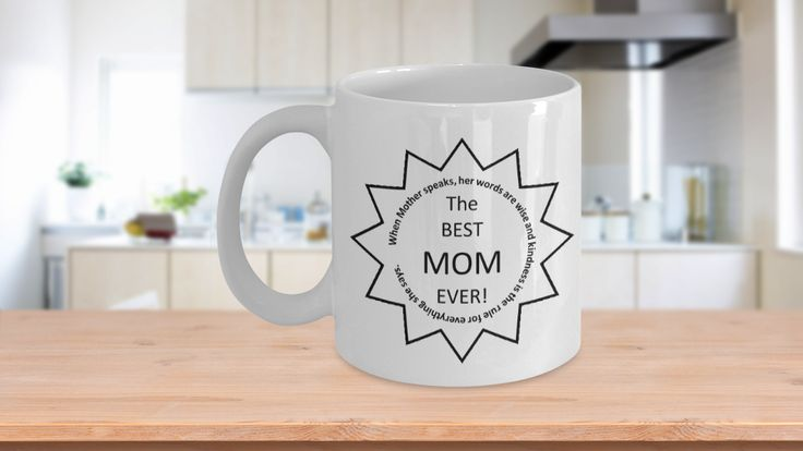 """* JUST RELEASED *This unique fun sentimental coffee mug will make your Mom smile form ear to ear. If you are looking for a gift that your Mom will absolutely adore, then check out this one - It says """"When Mother speaks, her words are wise and kindness is the rule for everything she says. The Best Mom Ever!"""" Your mother will be so touched by the sentiment on this cup. Just watch her face light up when you give it to her."""
