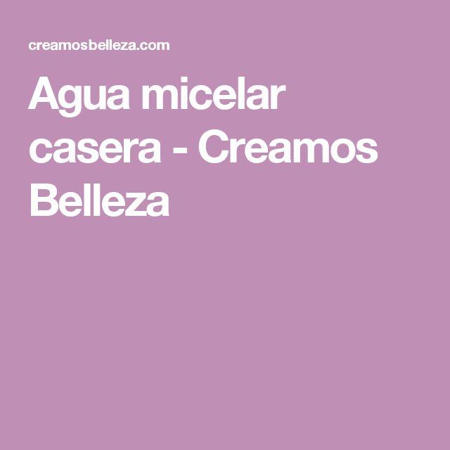 Agua micelar casera - Creamos Belleza