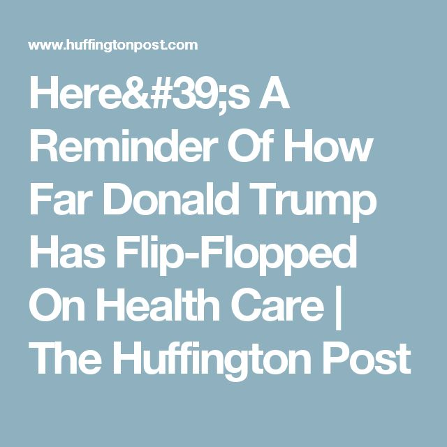 Here's A Reminder Of How Far Donald Trump Has Flip-Flopped On Health Care | The Huffington Post