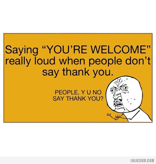 Quotes To Say Thanks: People Who Don't Say Thank You - Google Search