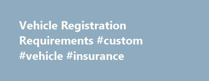 Vehicle Registration Requirements #custom #vehicle #insurance http://sudan.remmont.com/vehicle-registration-requirements-custom-vehicle-insurance/  # Nevada Registration Requirements Vehicles Purchased from an Out-of-State Dealer Nevada Evidence of Insurance Card Electronic Dealer Report of Sale (EDRS) Nevada Emission Vehicle Inspection Report (If needed, this must be issued by the dealer) Application for Vehicle Registration (VP 222) Nevada Evidence of Insurance Card Invoice or Bill of…