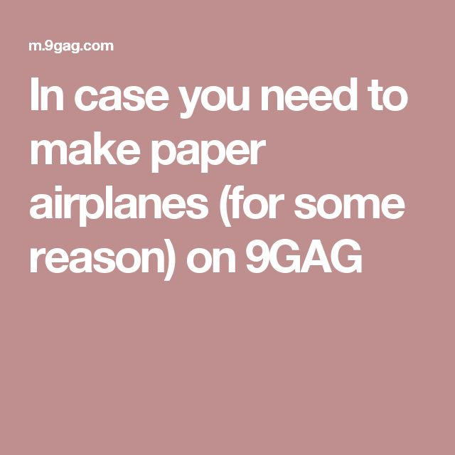 In case you need to make paper airplanes (for some reason) on 9GAG