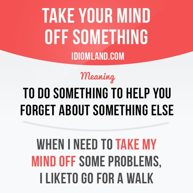 """""""Take your mind off something"""" means """"to do something to help you forget about something else"""" #English"""