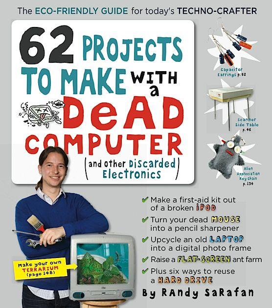 Book giveaway + project excerpt: 62 Projects to Make with a Dead Computer by Randy Sarafan