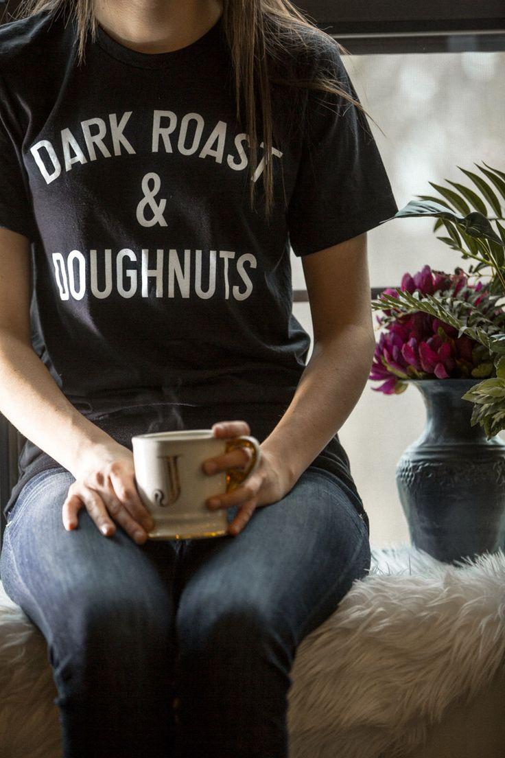 Dark Roast and Donuts Tee, Coffee TShirt, Coffee Graphic Shirt, Donuts Women Shirt, Donuts Coffee Women Graphic Top, Coffee Fashion Shirt by RisingWear on Etsy https://www.etsy.com/listing/269211453/dark-roast-and-donuts-tee-coffee-tshirt
