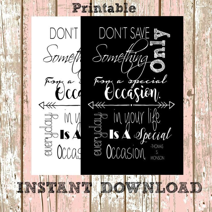 Thomas S. Monson- Dont save something only for a special quote ...