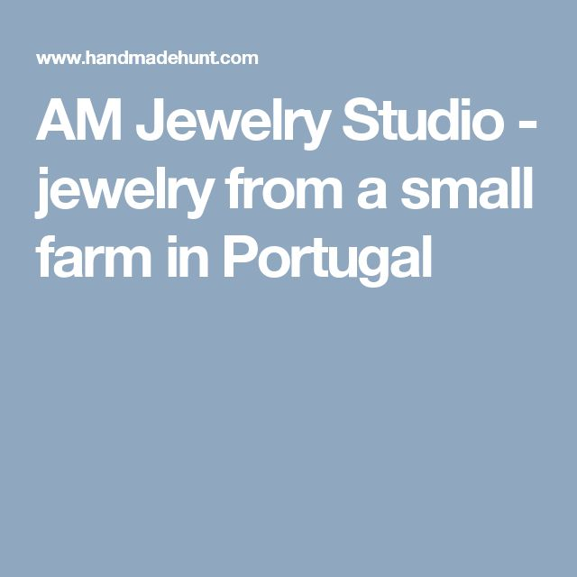 AM Jewelry Studio - jewelry from a small farm in Portugal