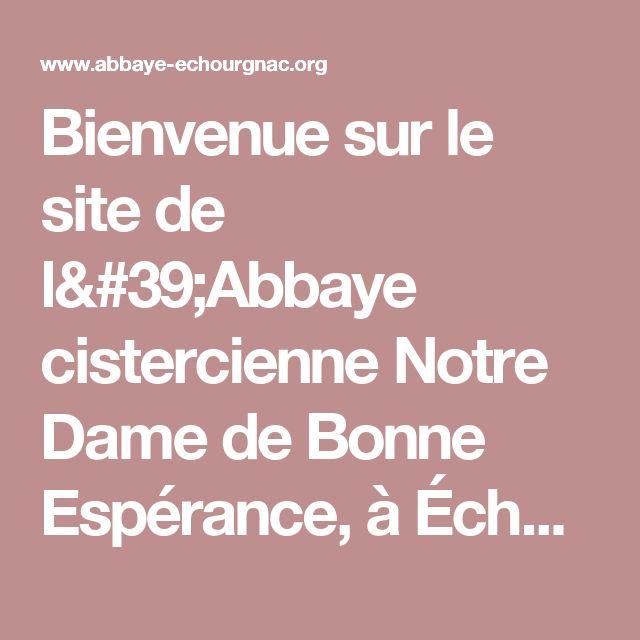 Bienvenue sur le site de l'Abbaye cistercienne Notre Dame de Bonne Espérance, à Échourgnac