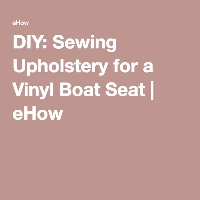 DIY: Sewing Upholstery for a Vinyl Boat Seat | eHow