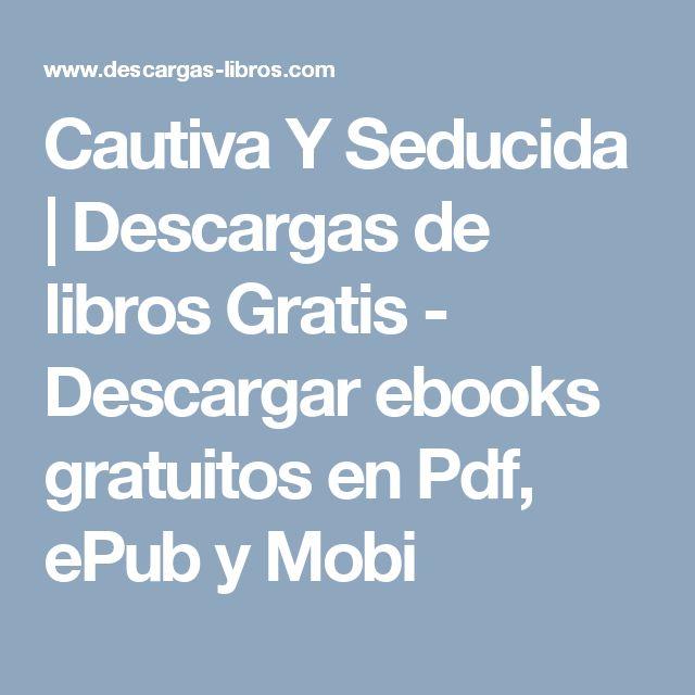Cautiva Y Seducida | Descargas de libros Gratis - Descargar ebooks gratuitos en Pdf, ePub y Mobi