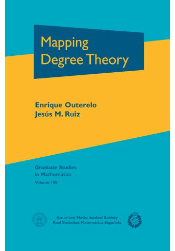 Mapping degree theory Outerelo Domínguez, Enrique. Providence, R.I. : American Mathematical Society, 2009. Novedades Julio 2017