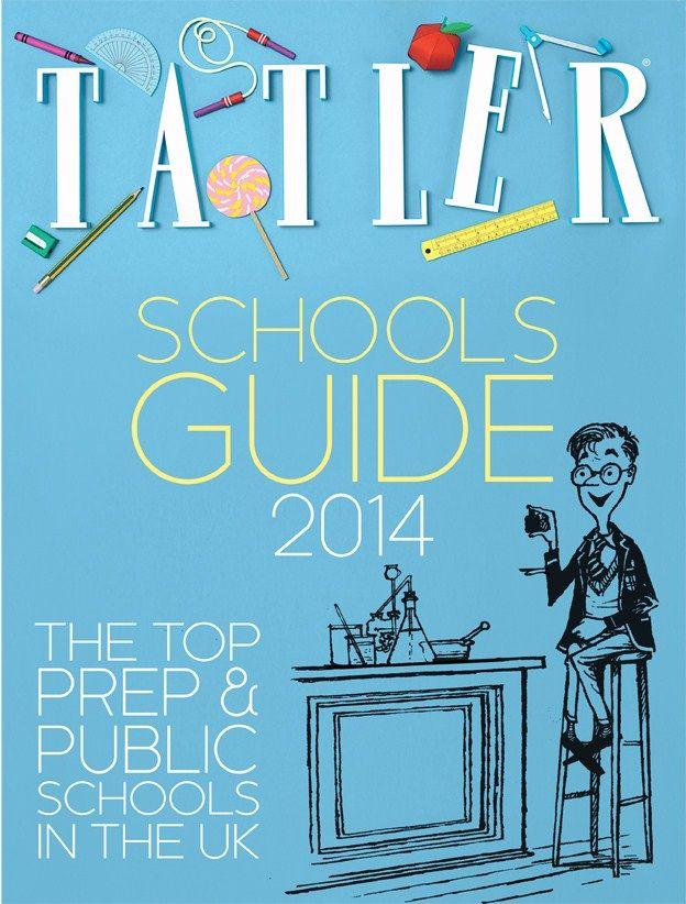 Tatler Schools Guide 2014 - October issue Tatler 2013 - Tatler