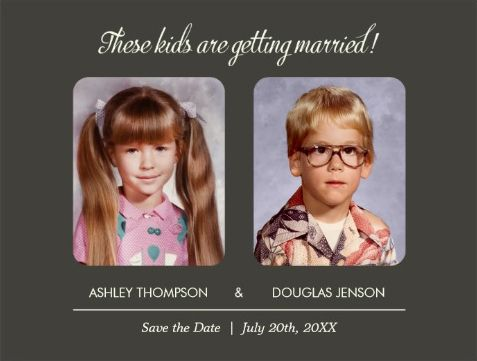 """Save-the-Date invitations. Very cute idea. """"These kids are getting married."""" Insert your own photos."""