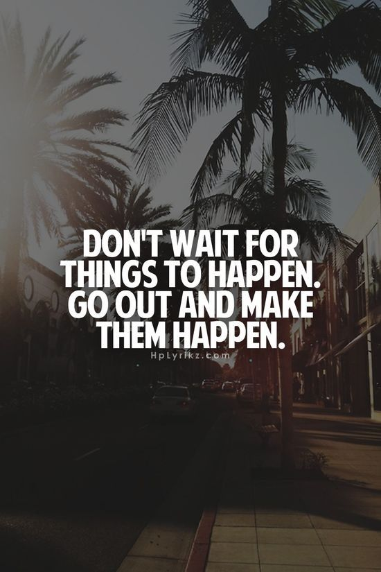 Quotes About Making Things Happen. QuotesGram