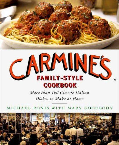 Carmine's Family-Style Cookbook: More Than 100 Classic Italian Dishes to Make at Home by Michael Ronis, http://www.amazon.com/dp/0312375360/ref=cm_sw_r_pi_dp_GjImrb0MQM9XW